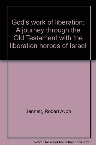 God's work of liberation: A journey through the Old Testament with the liberation heroes of ...