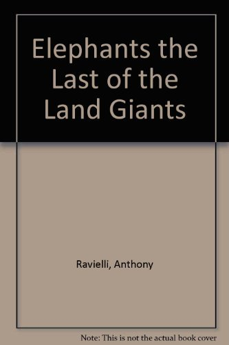 Elephants: The Last of the Land Giants: Anthony Ravielli