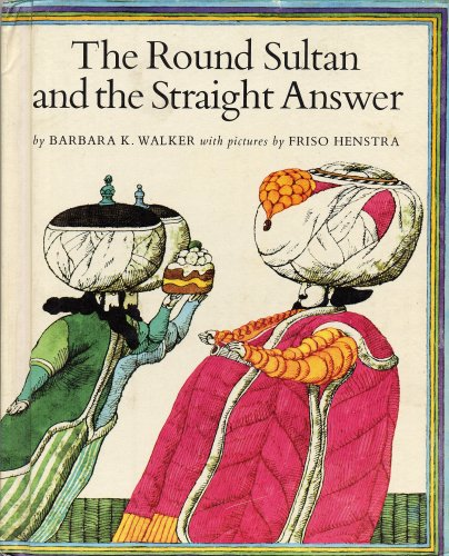 The Round Sultan and the Straight Answer: Walker, Barbara K., Illustrated by Henstra, Friso