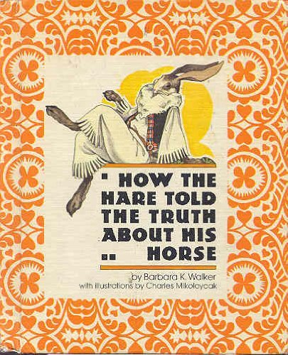 How the Hare Told the Truth About His Horse: Walker, Barbara K.