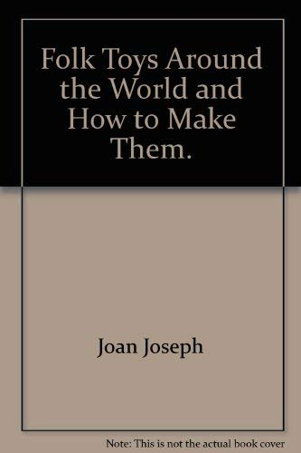 Folk Toys Around the World and How: Joan Joseph; Illustrator-Mel