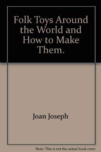 Folk Toys Around the World and How to Make Them.: Joan Joseph
