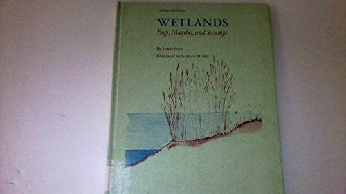 Wetlands: bogs, marshes, and swamps, (Finding-out books): Buck, Lewis