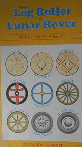 From Log Roller to Lunar Rover - the story of Wheels: Knight, David C.
