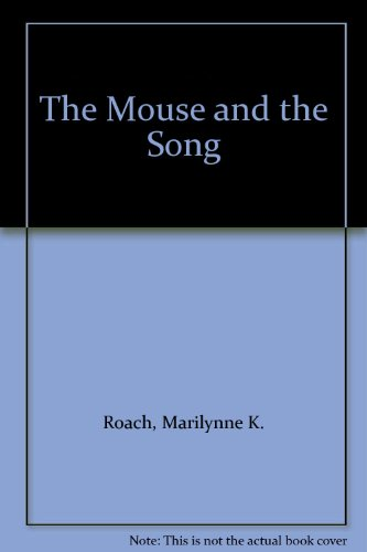 The Mouse and the Song: Roach, Marilynne K.