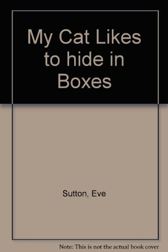 My Cat Likes to Hide in Boxes.: SUTTON, Eve.