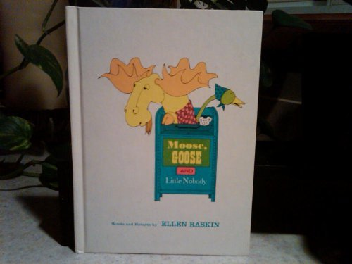 Moose, Goose, and Little Nobody: Raskin, Ellen