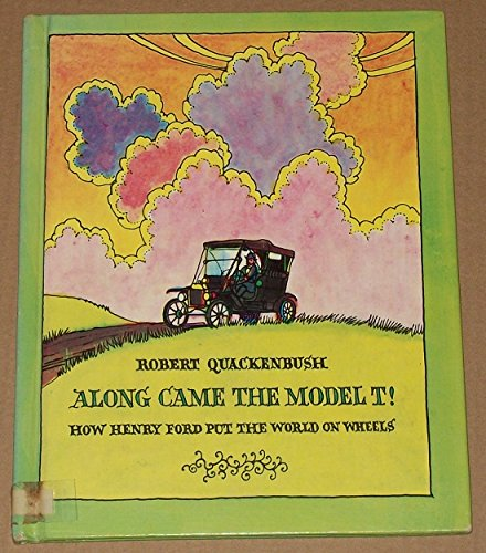 Along came the Model T!: How Henry Ford put the world on wheels: Quackenbush, Robert M