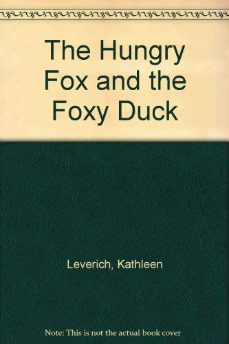 The Hungry Fox and the Foxy Duck: Leverich, Kathleen