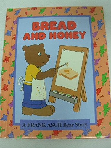 Bread & Honey : A Frank Asch Bear Story: Asch, Frank, Asch, Frank (illustrator)