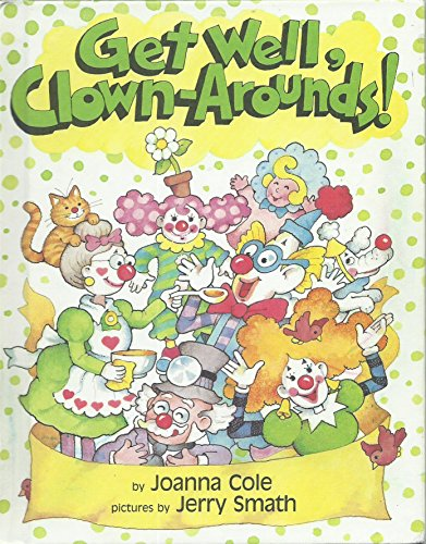 Get Well, Clown-arounds! (The Clown Arounds): Joanna Cole, Jerry Smath (Illustrator)