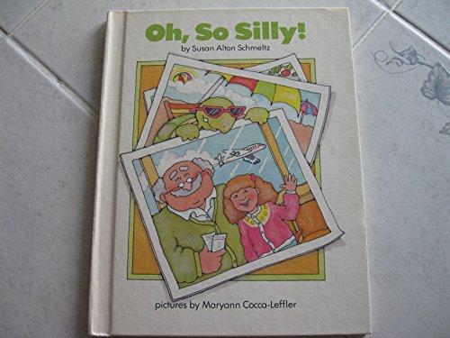 Oh, So Silly! (A Parents Magazine Read Aloud Original): Schmeltz, Susan Alton; Cocca-Leffler, ...