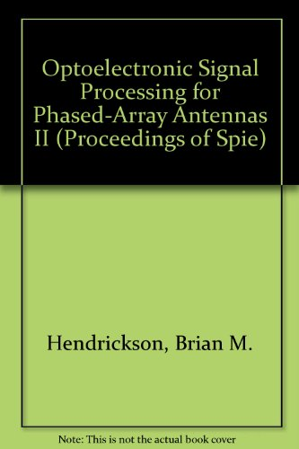 Optoelectronic Signal Processing for Phased-Array Antennas II (Proceedings of Spie): Hendrickson, ...