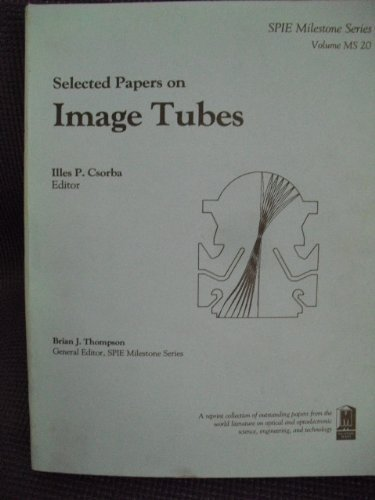 9780819404763: Selected Papers on Image Tubes (SPIE Milestone Series Vol. MS20)