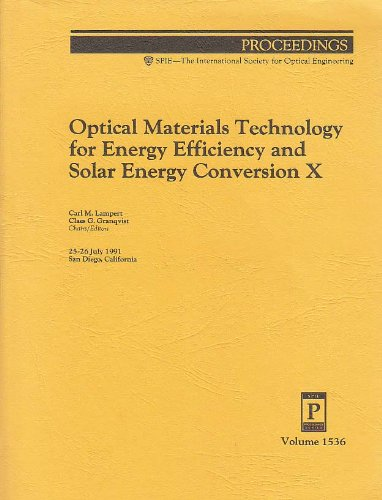 Optical Materials Technology for Energy Efficiency and Solar Energy Conversion X: 25-26 July 1991 ...