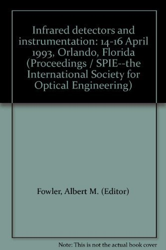 Infrared detectors and instrumentation: 14-16 April 1993, Orlando, Florida (Proceedings / SPIE--the...