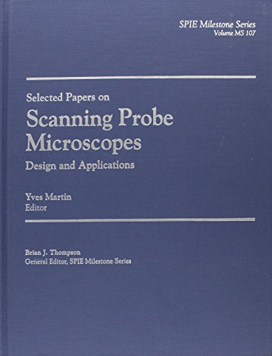 9780819418043: Selected Papers on Scanning Probe Microscopes: Design and Applications (SPIE Milestone Series Vol. MS107)