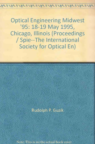 Optical Engineering Midwest '95: 18-19 May 1995, Chicago, Illinois (Proceedings / SPIE--the ...