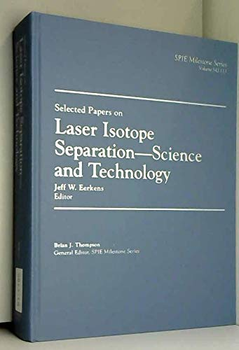 9780819419989: Selected Papers on Laser Isotope Separation-Science and Technology (SPIE Milestone Series Vol. MS113)