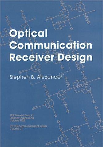 9780819420237: Optical Communication Receiver Design (SPIE Tutorial Texts in Optical Engineering Vol. TT22)