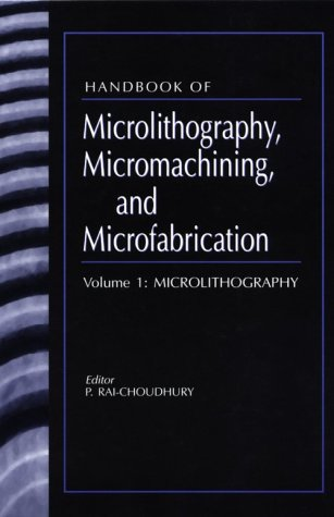 9780819423788: Handbook of Microlithography, Micromachining, and Microfabrication: Microlithography: 1