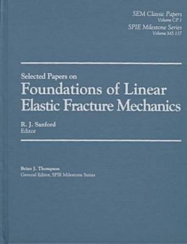 Selected Papers on Foundations of Linear Elastic Fracture Mechanics (SPIE Milestone Series Vol. ...