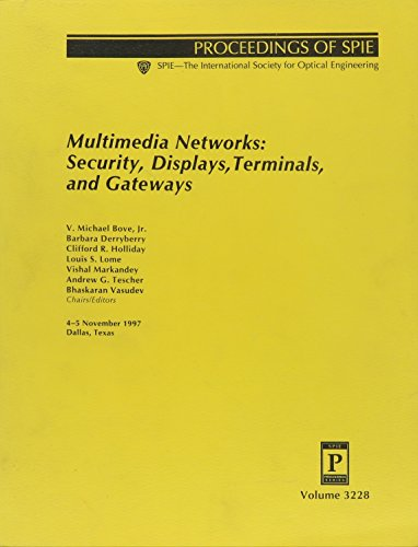 Multimedia Networks: Security, Displays Terminals and Gateways: Editor-V. Michael Bove;