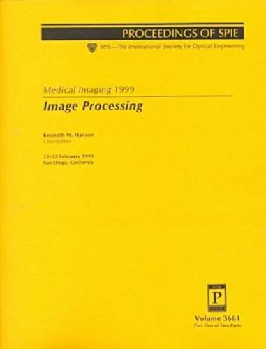 Image Processing: Proceedings of Spie : 22-25 February 1999 San Diego, California (Spie Proceedin...