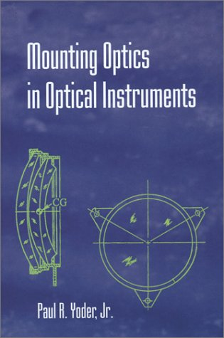 9780819443328: Mounting Optics in Optical Instruments (SPIE Press Monograph Vol. PM110)