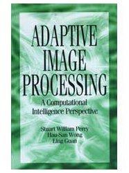 Adaptive Image Processing: A Computational Intelligence Perspective: Guan, Ling, Wong,