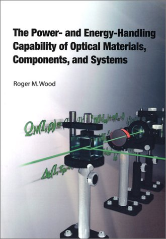 9780819447432: The Power and Energy-Handling Capability of Optical Materials, Components, and Systems (SPIE Tutorial Texts in Optical Engineering Vol. TT60)