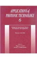Applications of Photonic Technology 6: Closing the: Roger A. Lessard