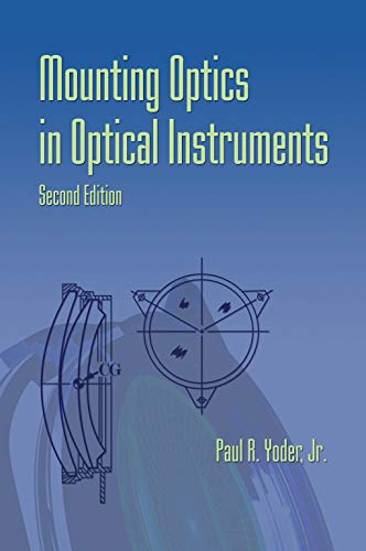 9780819471291: Mounting Optics in Optical Instruments, 2nd Edition (SPIE Press Monograph Vol. PM181)