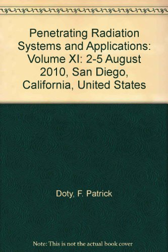 Penetrating Radiation Systems and Applications: Volume XI: 2-5 August 2010, San Diego, California, ...