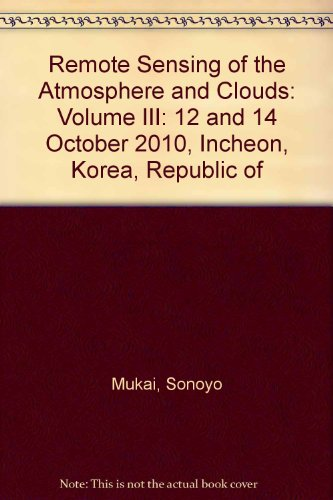 Remote Sensing of the Atmosphere and Clouds: Volume III: 12 and 14 October 2010, Incheon, Korea, ...