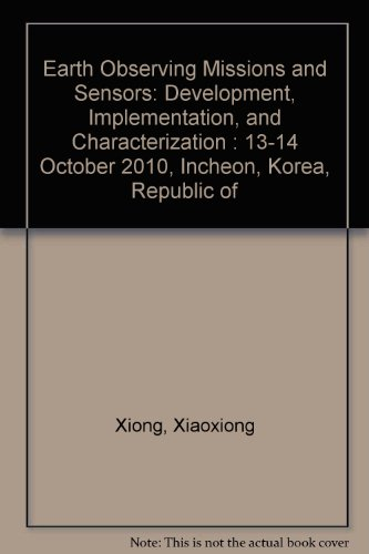 Earth Observing Missions and Sensors: Development, Implementation, and Characterization : 13-14 ...