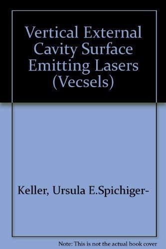 Vertical External Cavity Surface Emitting Lasers (VECSELs): Ursula E.Spichiger- Keller