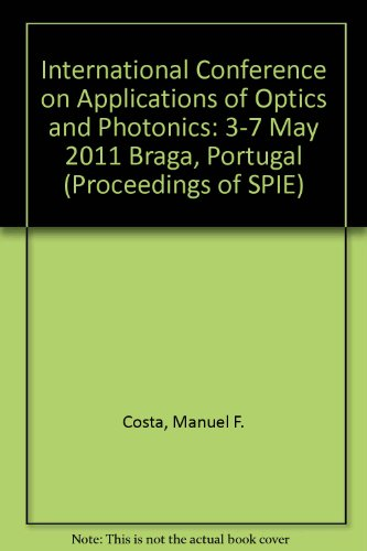 International Conference on Applications of Optics and Photonics: 3-7 May 2011 Braga, Portugal (...