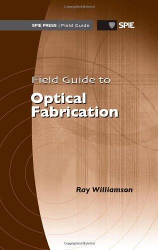 9780819486769: Field Guide to Optical Fabrication (SPIE Field Guide Vol. FG20)