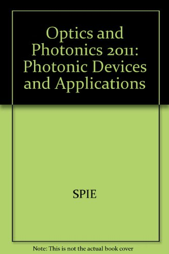 9780819487780: Optics and Photonics 2011: Photonic Devices and Applications