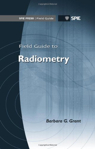 9780819488275: Field Guide to Radiometry (SPIE Press Field Guide FG23) (SPIE Field Guides)