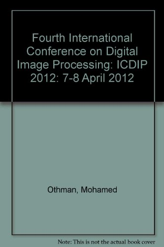 Fourth International Conference on Digital Image Processing: ICDIP 2012: 7-8 April 2012 (Paperback)...