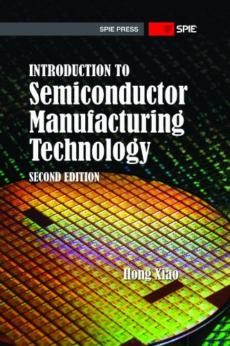 Introduction to Semiconductor Manufacturing Technology. Second Edition: Hong Xiao