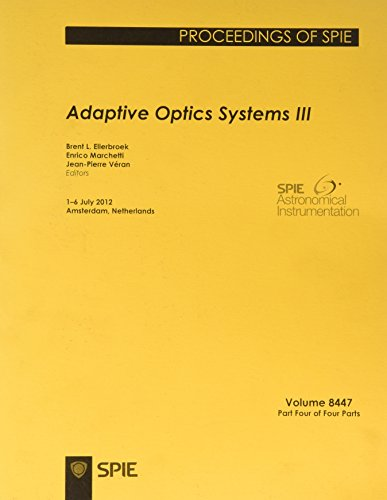 Adaptive Optics Systems III: 1-6 July 2012, Amesterdam, Netherlands (Paperback): Brent L. ...