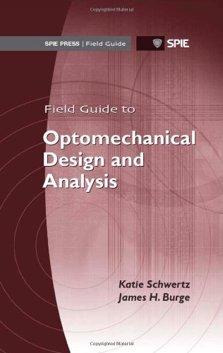 9780819491619: Field Guide to Optomechanical Design and Analysis (SPIE Field Guide Vol. FG26) (Spie Field Guides)