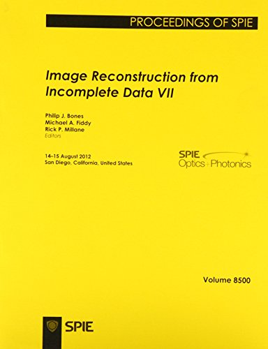 Image Reconstruction from Incomplete Data: Volume VII: 14-15 August 2012, San Diego, California, ...