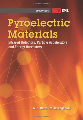 9780819493316: Pyroelectric Materials: Infrared Detectors, Particle Accelerators, and Energy Harvesters (SPIE Press Monograph PM231)