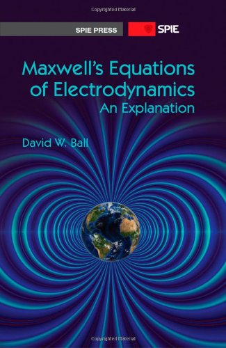 9780819494528: Maxwell's Equations of Electrodynamics: An Explanation (SPIE Press Monograph Vol. PM232)