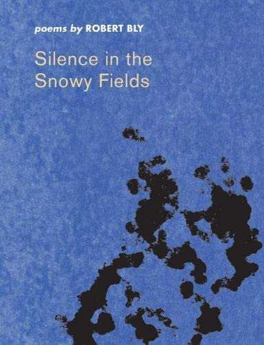 Silence in the Snowy Fields: Poems: Bly, Robert