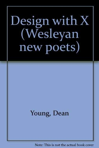 Design with X (Wesleyan New Poets): Young, Dean